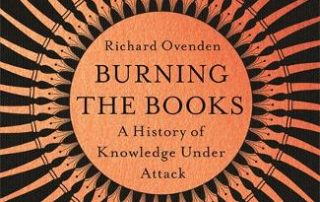 Richard Ovenden: Burning the books: Attacks on Knowledge through history
